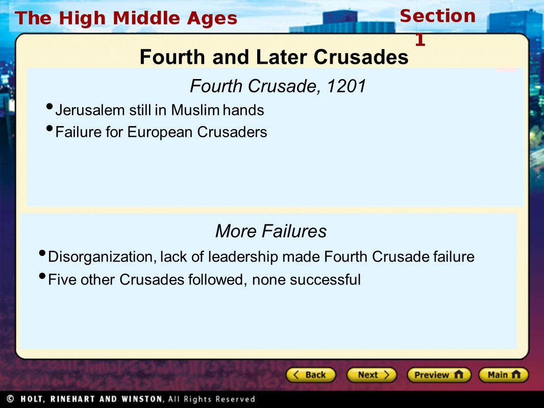 Fourth Crusade, 1201 Jerusalem still in Muslim hands Failure for European Crusaders More Failures Disorganization, lack of leadership made Fourth Crusade failure Five other Crusades followed, none successful Fourth and Later Crusades