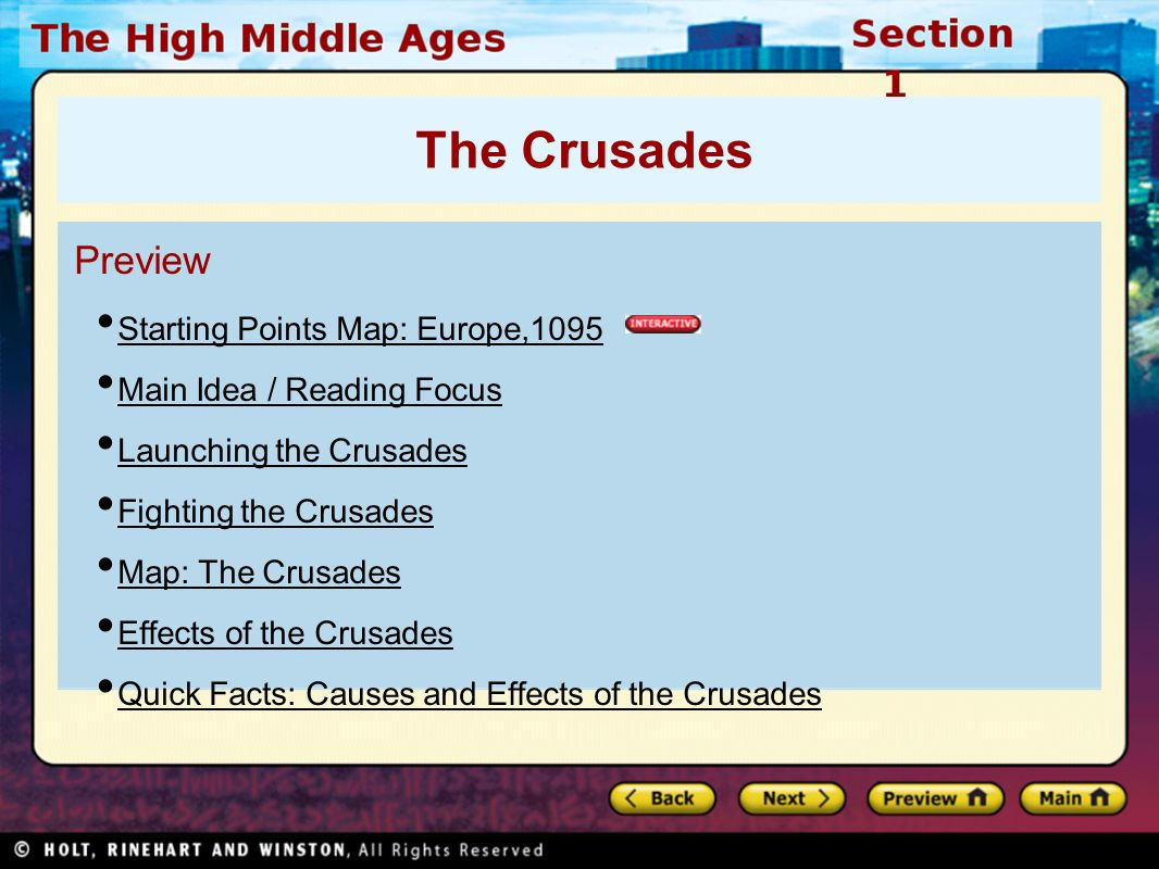Preview Starting Points Map: Europe,1095 Main Idea / Reading Focus Launching the Crusades Fighting the Crusades Map: The Crusades Effects of the Crusades Quick Facts: Causes and Effects of the Crusades The Crusades