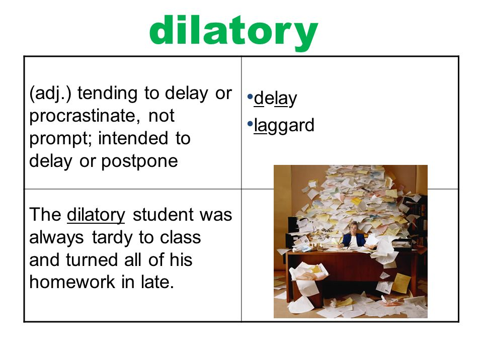 Delightful Tending To Delay Or Procrastinate, Not Prompt; Intended To Delay Or  Postpone Delay Laggard The Dilatory Student Was Always Tardy To Class And  Turned All Of ...