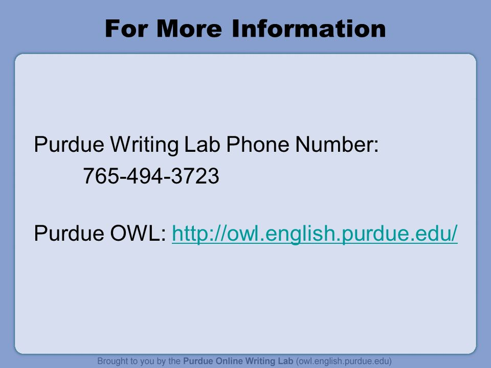 For More Information Purdue Writing Lab Phone Number: Purdue OWL: