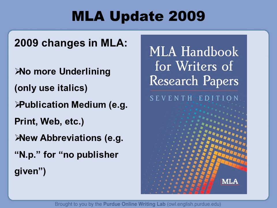 MLA Update changes in MLA:  No more Underlining (only use italics)  Publication Medium (e.g.