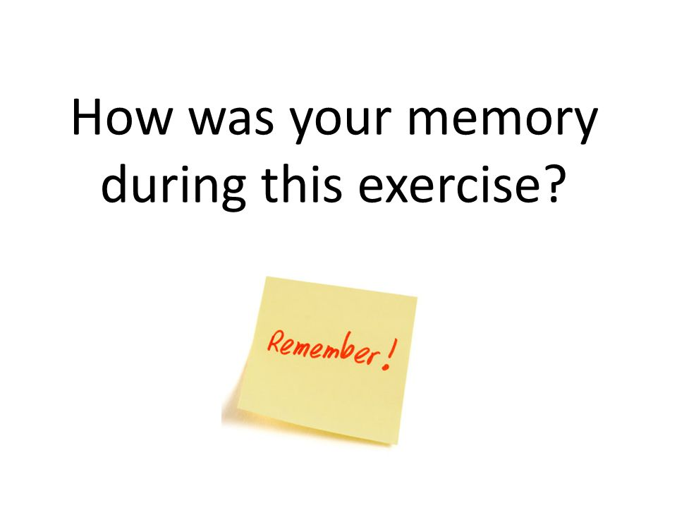 How was your memory during this exercise