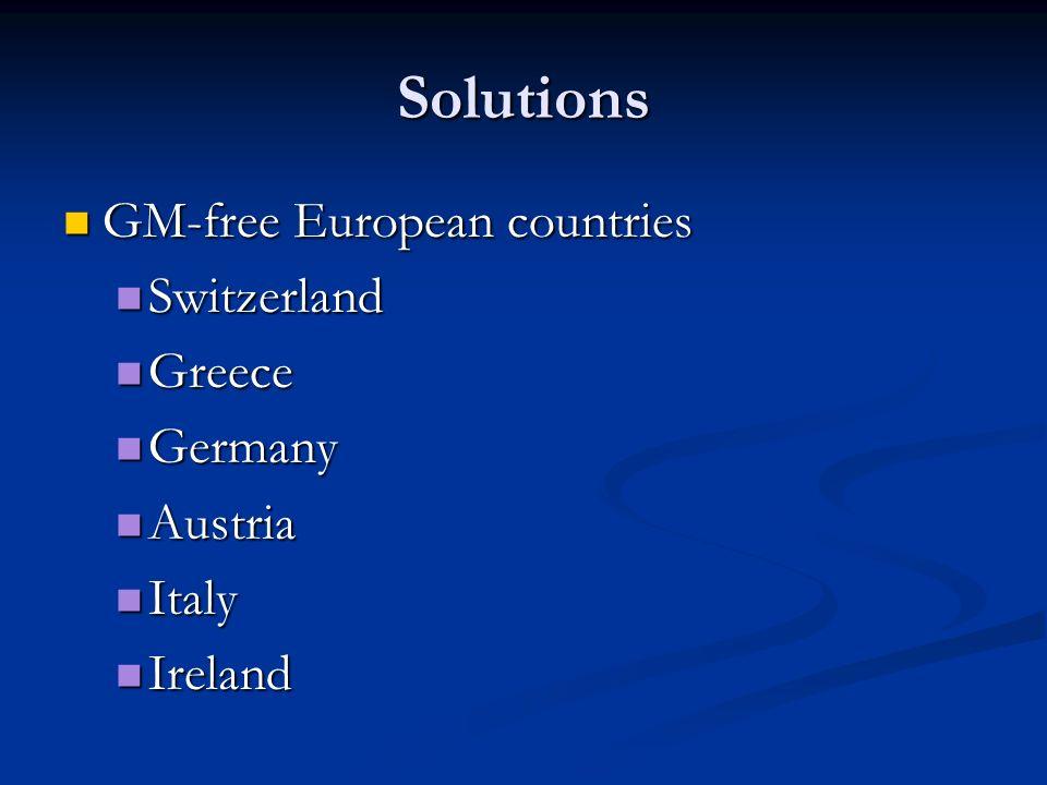 Solutions GM-free European countries GM-free European countries Switzerland Switzerland Greece Greece Germany Germany Austria Austria Italy Italy Ireland Ireland