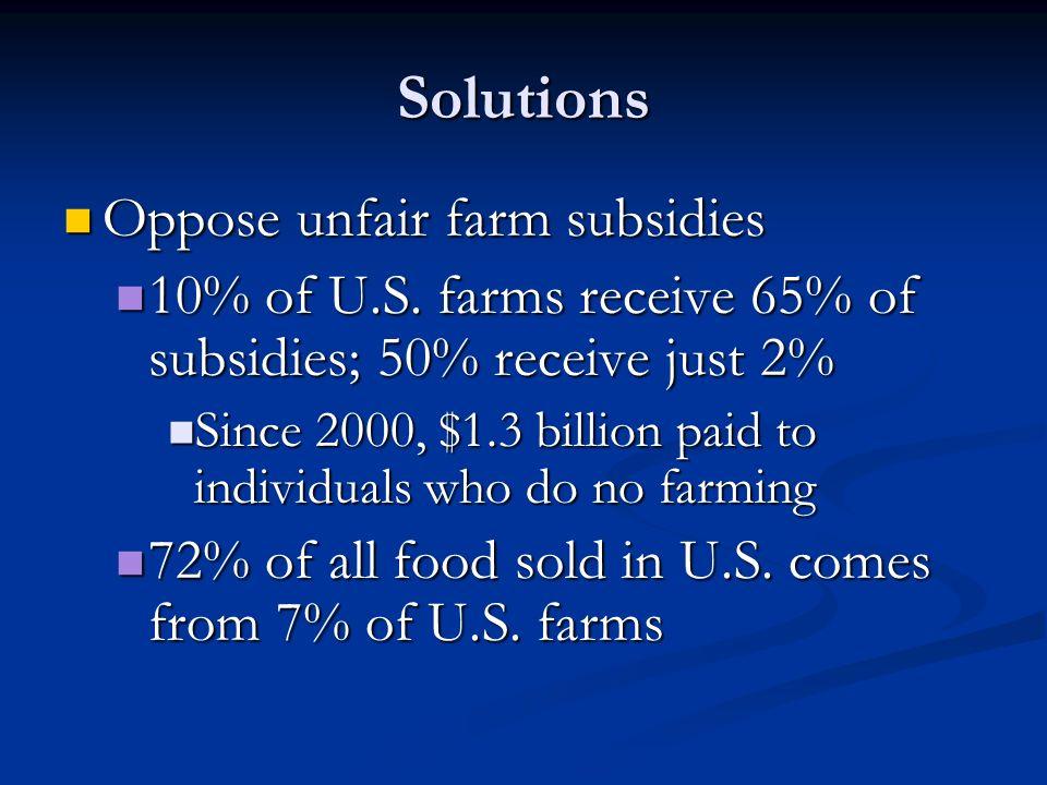 Solutions Oppose unfair farm subsidies Oppose unfair farm subsidies 10% of U.S.