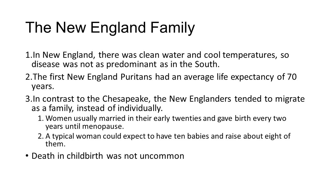 The New England Family 1.In New England, there was clean water and cool temperatures, so disease was not as predominant as in the South.