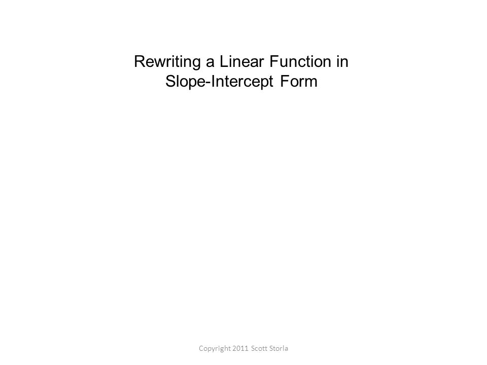 Rewriting A Linear Function In Slope Intercept Form Copyright 2011