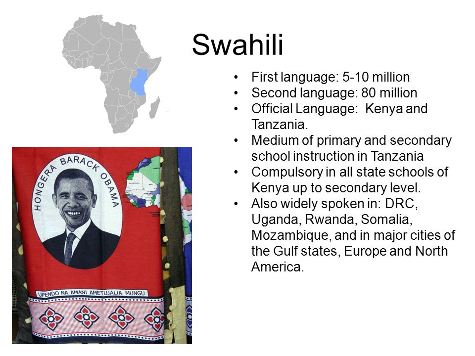 Swahili First language: 5-10 million Second language: 80 million Official Language: Kenya and Tanzania.