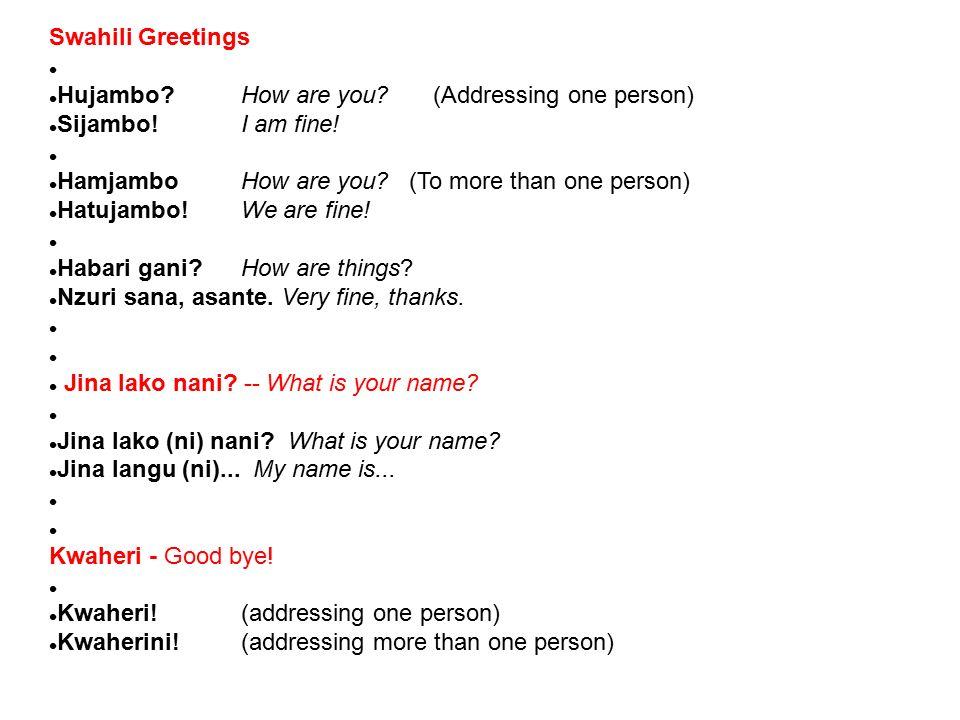 Swahili Greetings Hujambo. How are you (Addressing one person) Sijambo.