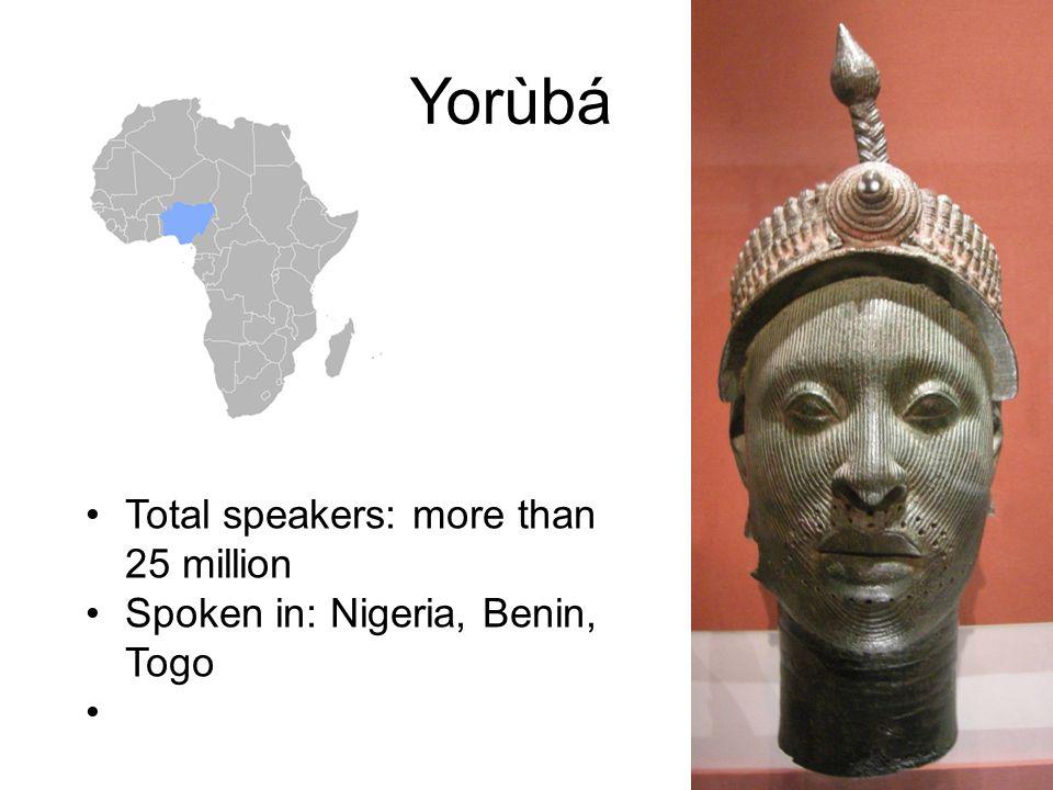 Yorùbá Total speakers: more than 25 million Spoken in: Nigeria, Benin, Togo