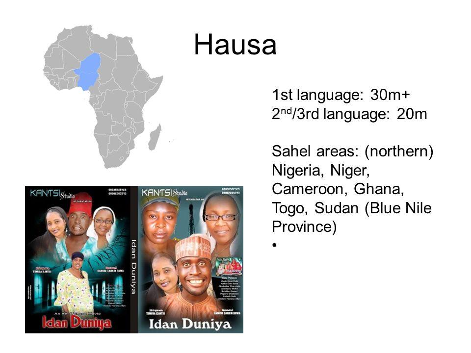 Hausa 1st language: 30m+ 2 nd /3rd language: 20m Sahel areas: (northern) Nigeria, Niger, Cameroon, Ghana, Togo, Sudan (Blue Nile Province)