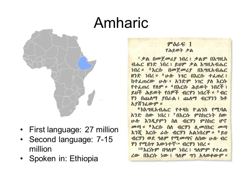 Amharic First language: 27 million Second language: 7-15 million Spoken in: Ethiopia