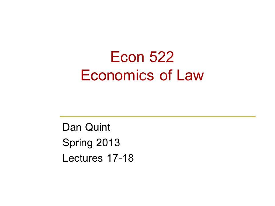 Econ 522 Economics of Law Dan Quint Spring 2013 Lectures 17-18