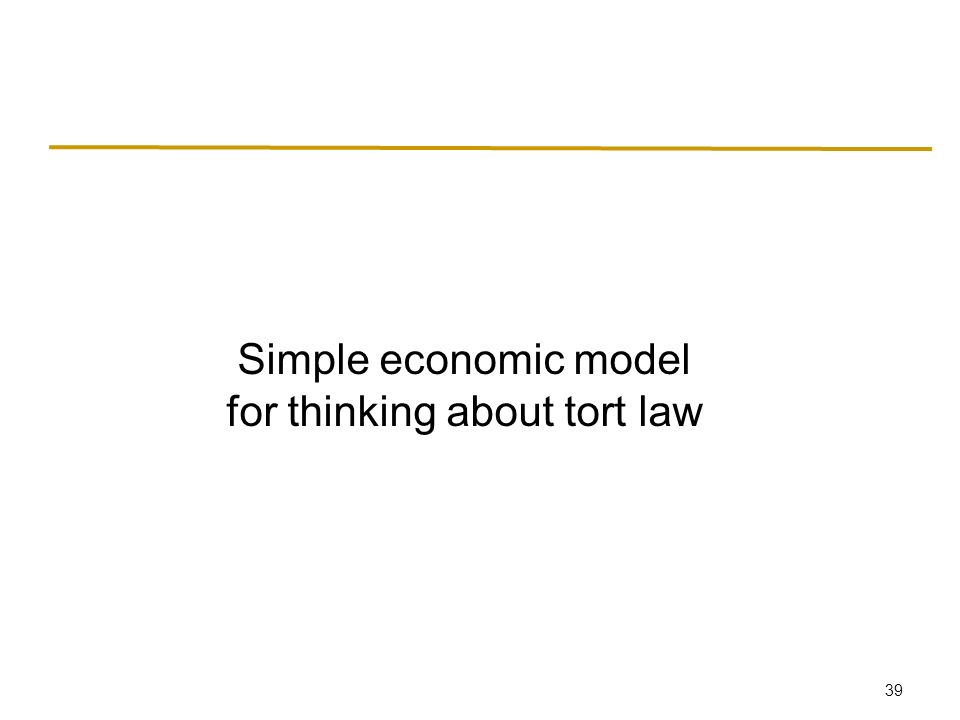 39 Simple economic model for thinking about tort law