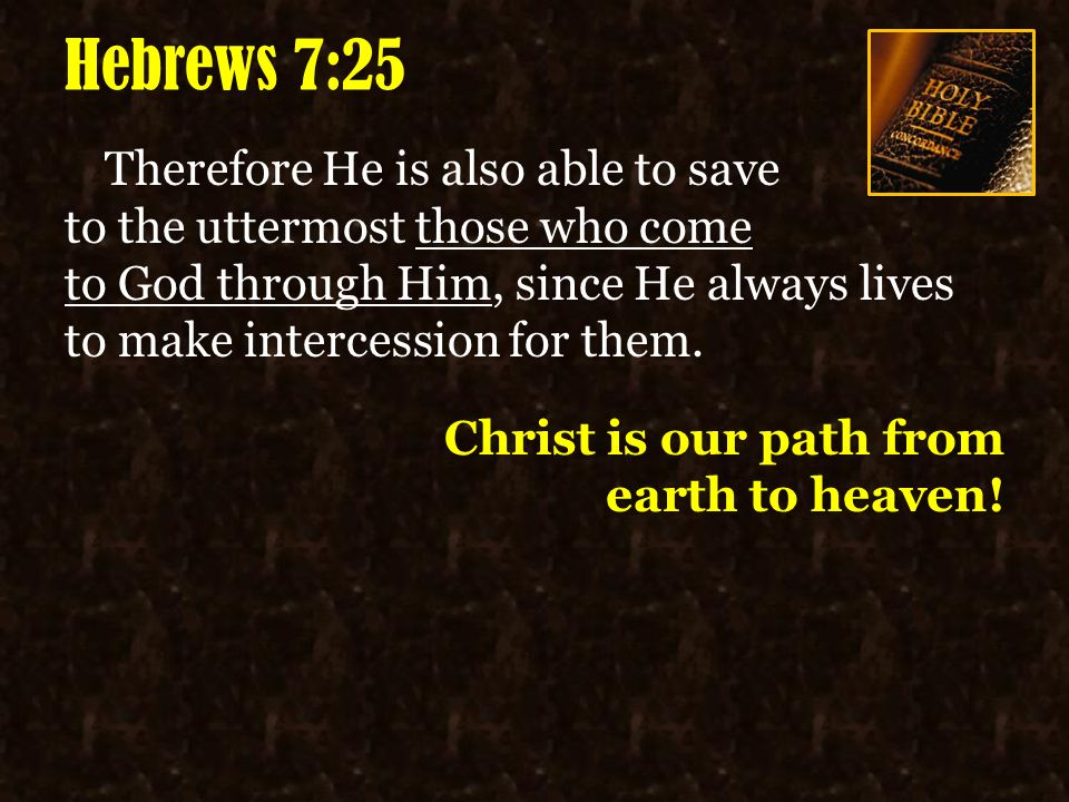 hebrews 7 25 therefore he is also able to save to the uttermost those who jesus is the way  john 14 1 6  philippians 1 21 24 for to me to      rh   slideplayer