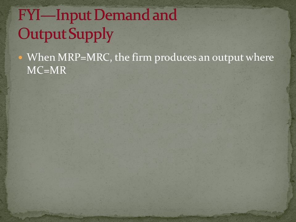 When MRP=MRC, the firm produces an output where MC=MR