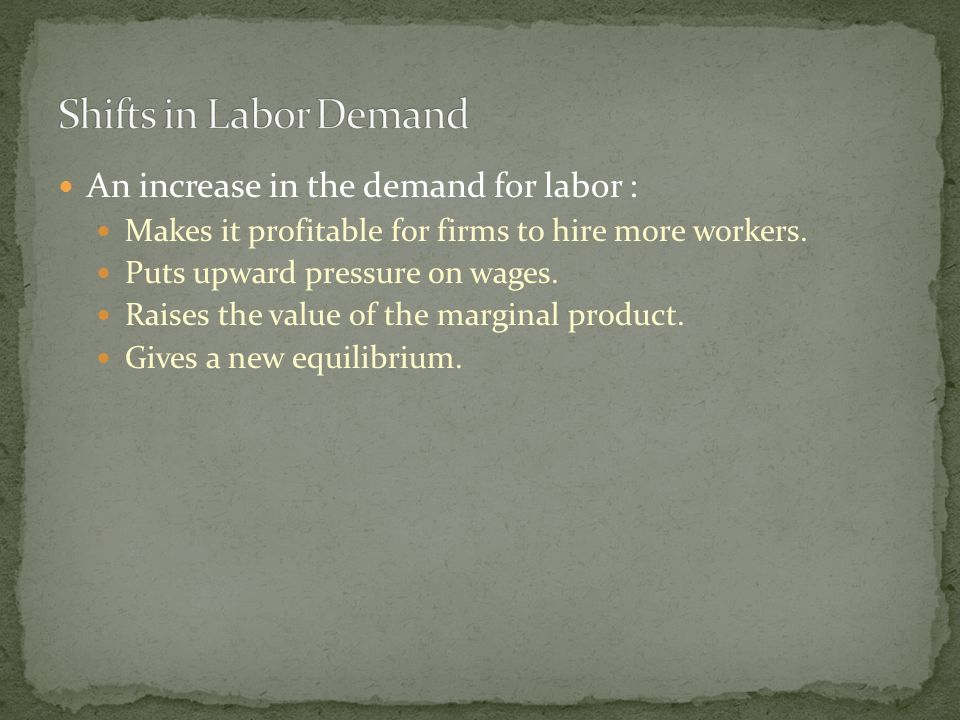 An increase in the demand for labor : Makes it profitable for firms to hire more workers.