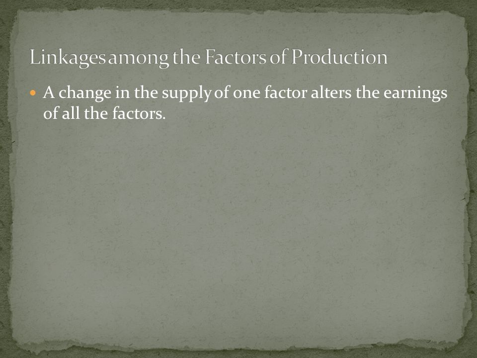 A change in the supply of one factor alters the earnings of all the factors.