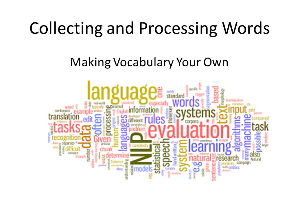Collecting and Processing Words Making Vocabulary Your Own
