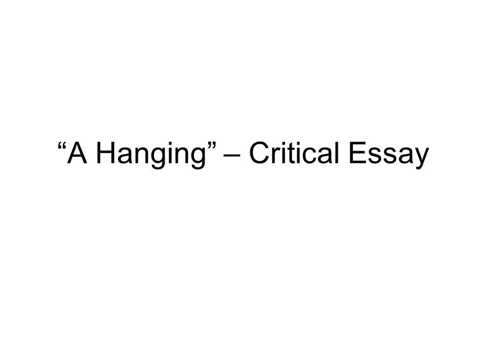 "a hanging"" critical essay ""a hanging"" essay question essay  1 ""a hanging"" critical essay"