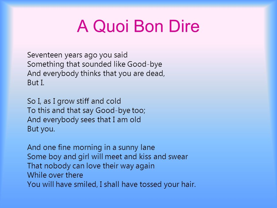 A Quoi Bon Dire Seventeen years ago you said Something that sounded like Good-bye And everybody thinks that you are dead, But I.