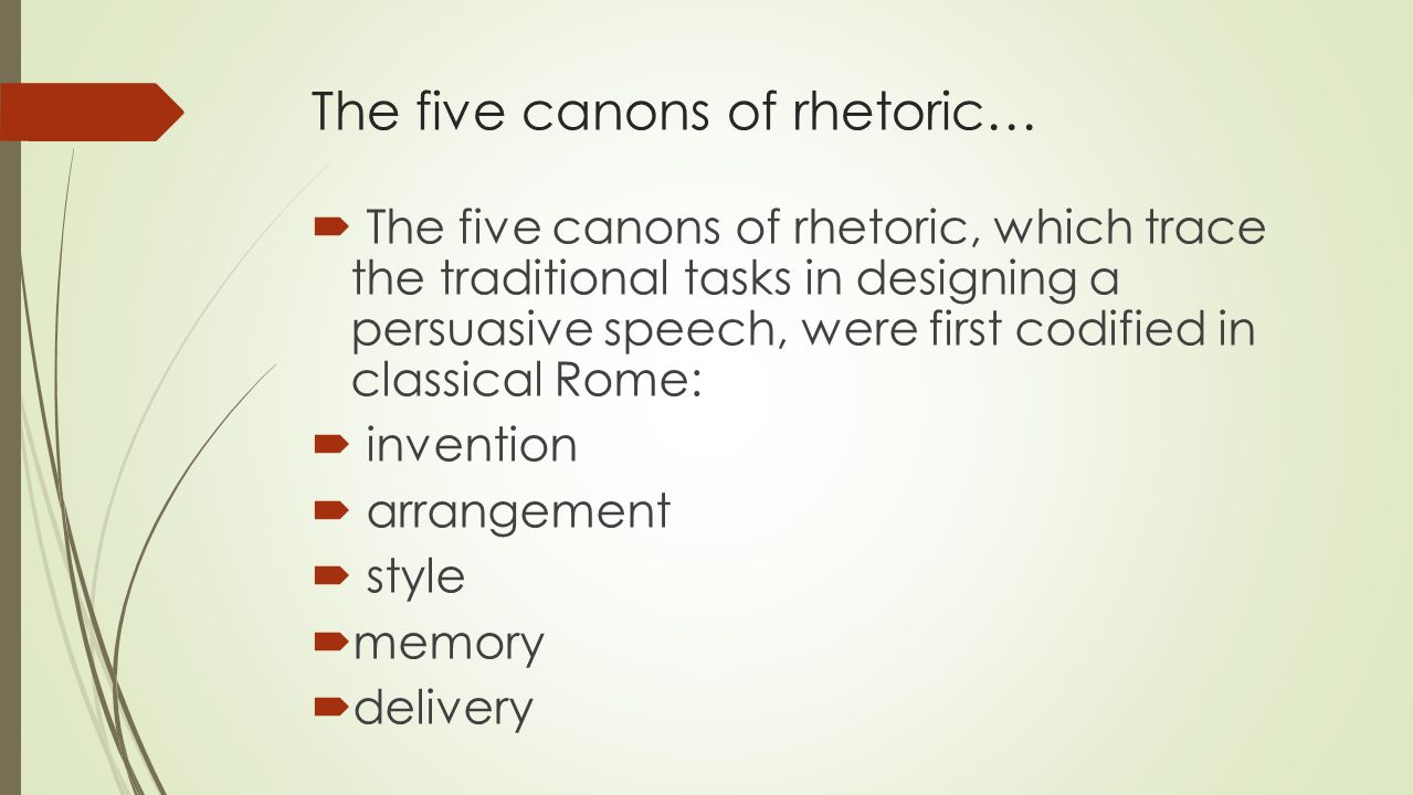 5 canons of rhetoric essay Speaker decides subject matter of speech, analyzes the audience, analyzes location finds the best materials to persuade, gets initial ideas to get speech off the ground.