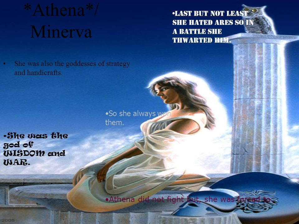 *Athena*/ Minerva She was also the goddesses of strategy and handicrafts.