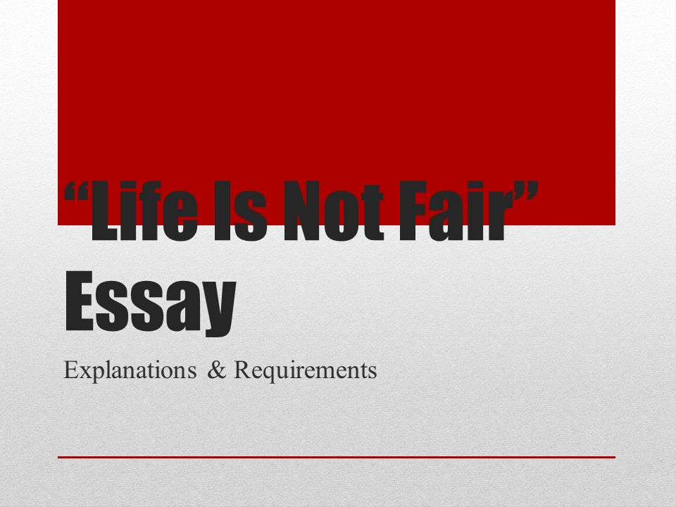 "life is not fair"" essay explanations requirements ppt  1 ""life is not fair"" essay explanations requirements life is not fair essay explanations requirements"