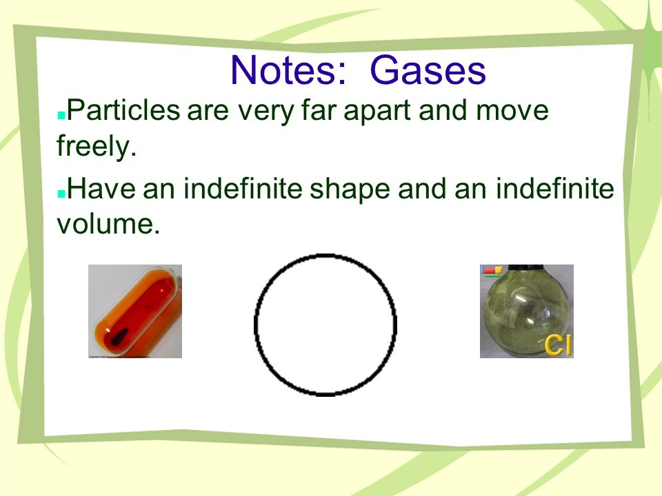 Notes: Gases Particles are very far apart and move freely.
