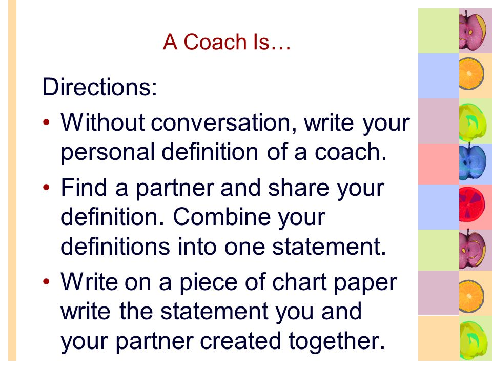 A Coach Is… Directions: Without conversation, write your personal definition of a coach.