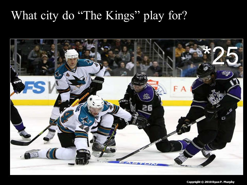 What city do The Kings play for Copyright © 2010 Ryan P. Murphy *25