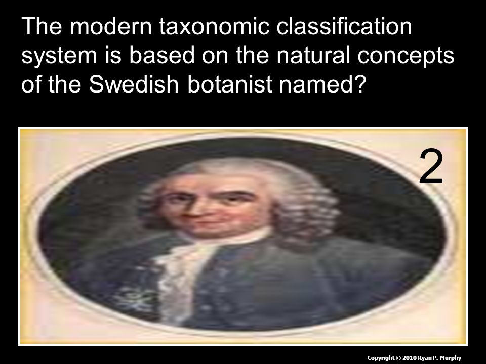 The modern taxonomic classification system is based on the natural concepts of the Swedish botanist named.
