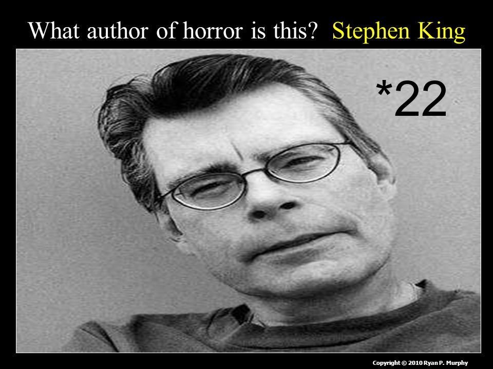 What author of horror is this Stephen King Copyright © 2010 Ryan P. Murphy *22