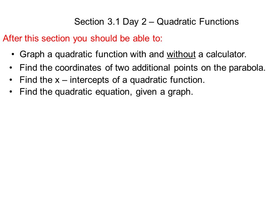 Section 31 Day 2 Quadratic Functions After This Section You