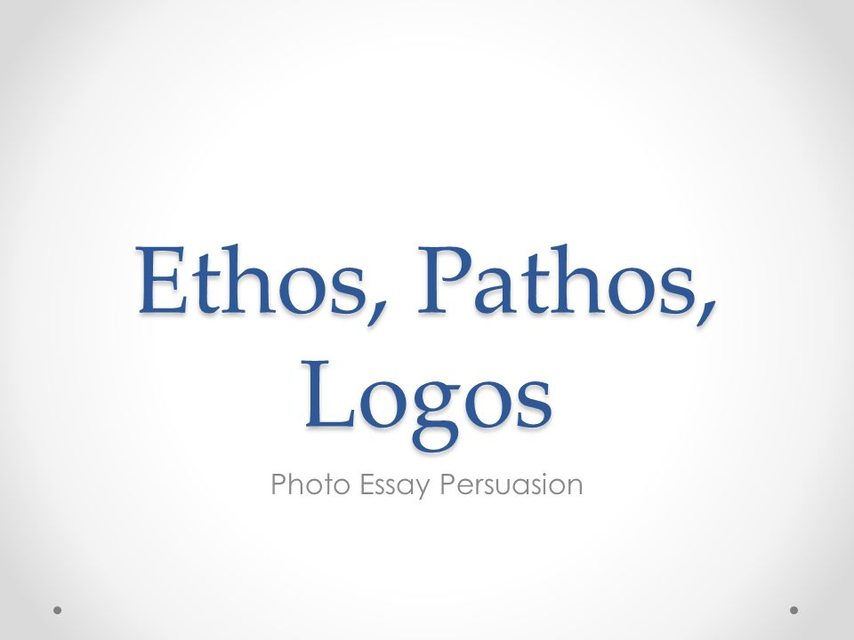 ethos pathos logos photo essay persuasion advertisements ppt  1 ethos pathos logos photo essay persuasion