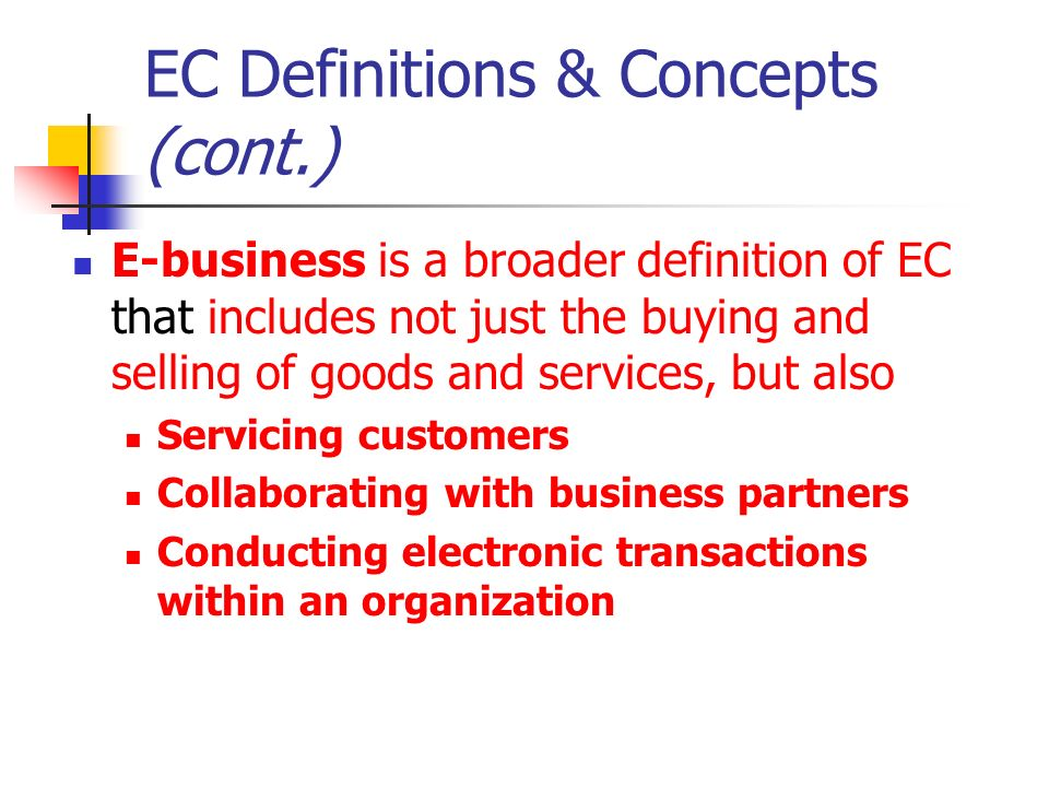 Classification of EC by the Nature of the Transaction Business-to-business (B2B) : EC model in which all of the participants are businesses or other organizations Business-to-consumer (B2C): EC model in which businesses sell to individual shoppers