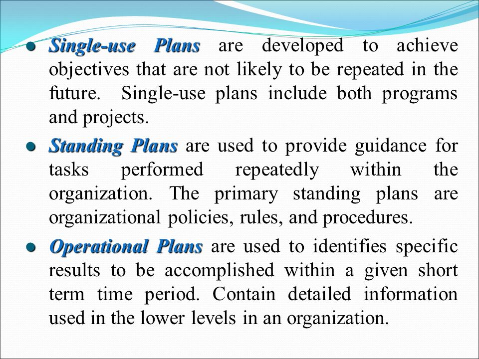 l Single-use Plans l Single-use Plans are developed to achieve objectives that are not likely to be repeated in the future.