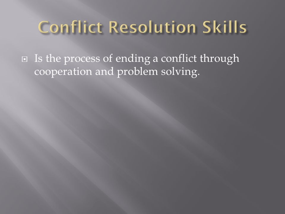 Is the process of ending a conflict through cooperation and problem solving.