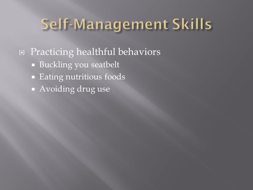  Practicing healthful behaviors  Buckling you seatbelt  Eating nutritious foods  Avoiding drug use