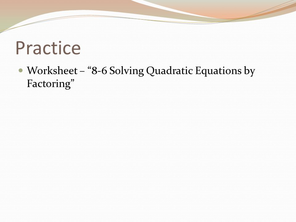 Goal: Solve quadratic equation by factoring the trinomial ...