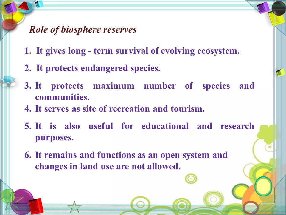Role of biosphere reserves 1. It gives long - term survival of evolving ecosystem.