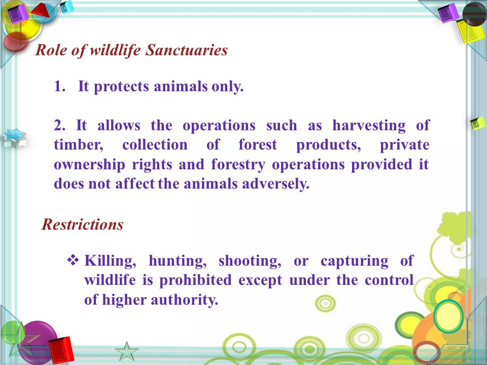Role of wildlife Sanctuaries 1.It protects animals only.