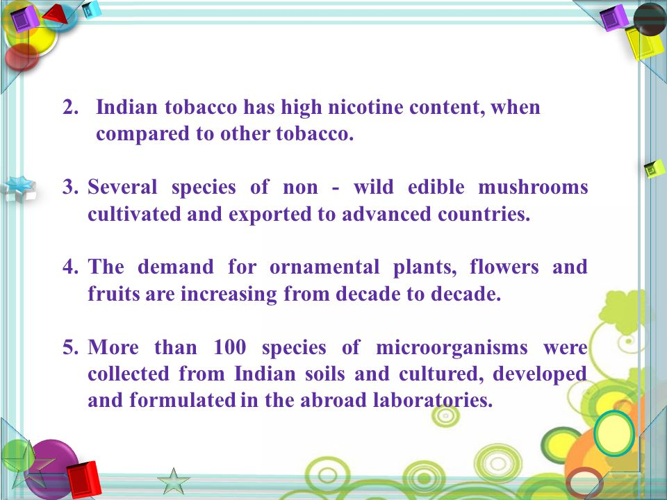 2. Indian tobacco has high nicotine content, when compared to other tobacco.
