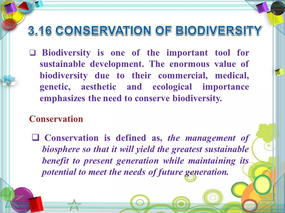  Biodiversity is one of the important tool for sustainable development.