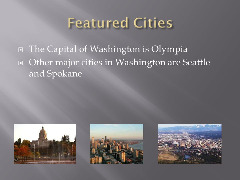  The Capital of Washington is Olympia  Other major cities in Washington are Seattle and Spokane