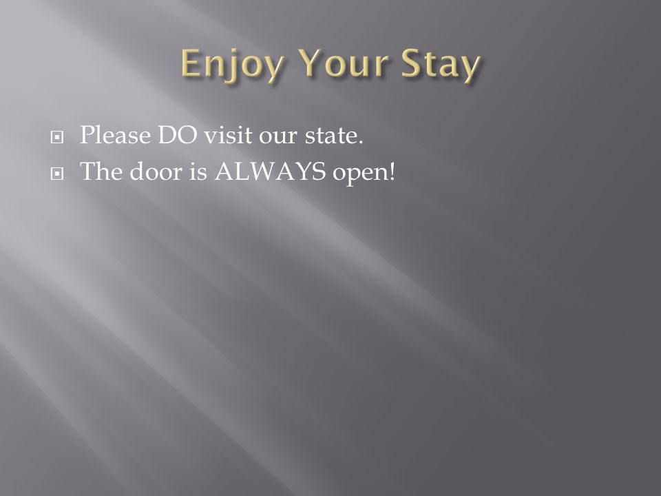  Please DO visit our state.  The door is ALWAYS open!