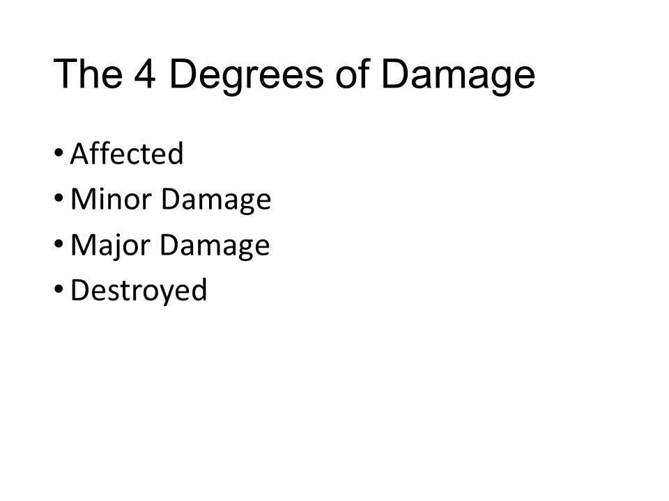 The 4 Degrees of Damage Affected Minor Damage Major Damage Destroyed