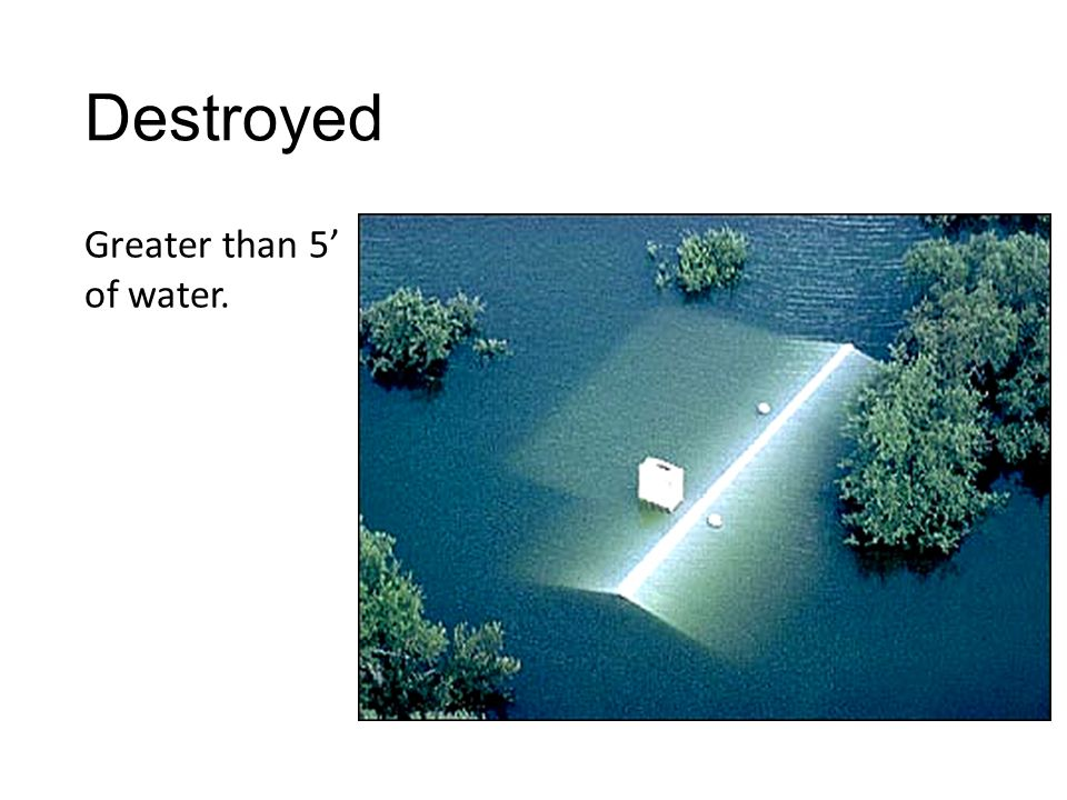 Destroyed Greater than 5' of water.