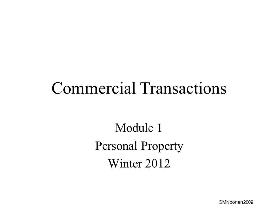 ©MNoonan2009 Commercial Transactions Module 1 Personal Property Winter 2012