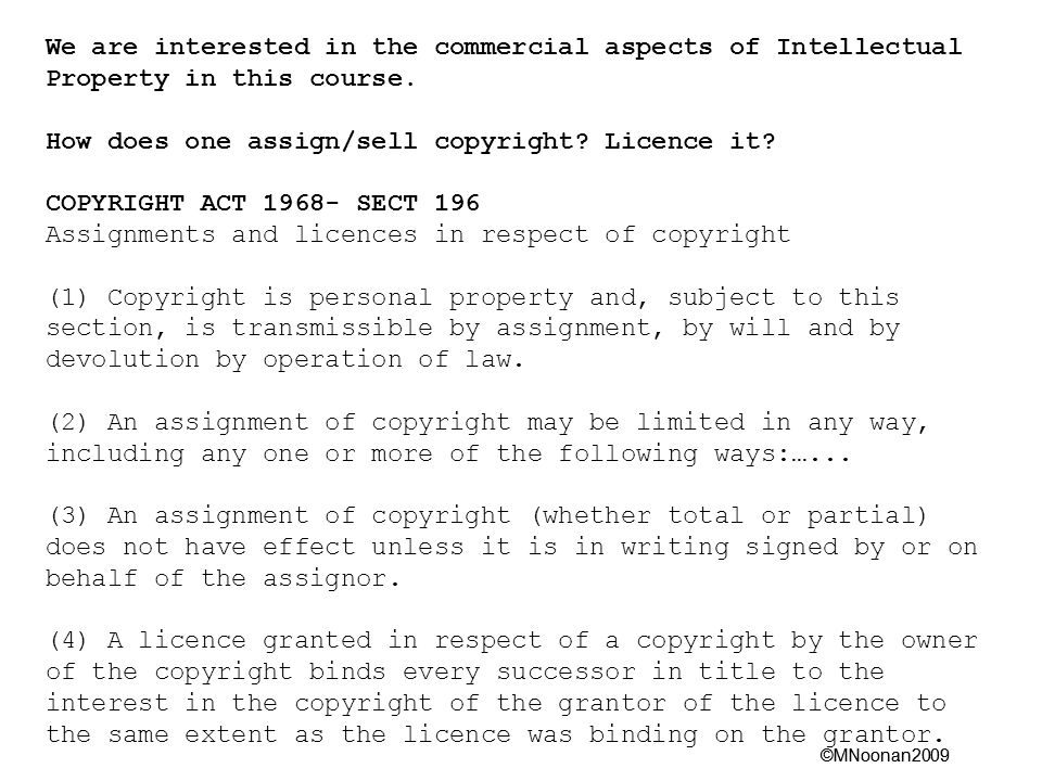 ©MNoonan2009 We are interested in the commercial aspects of Intellectual Property in this course.
