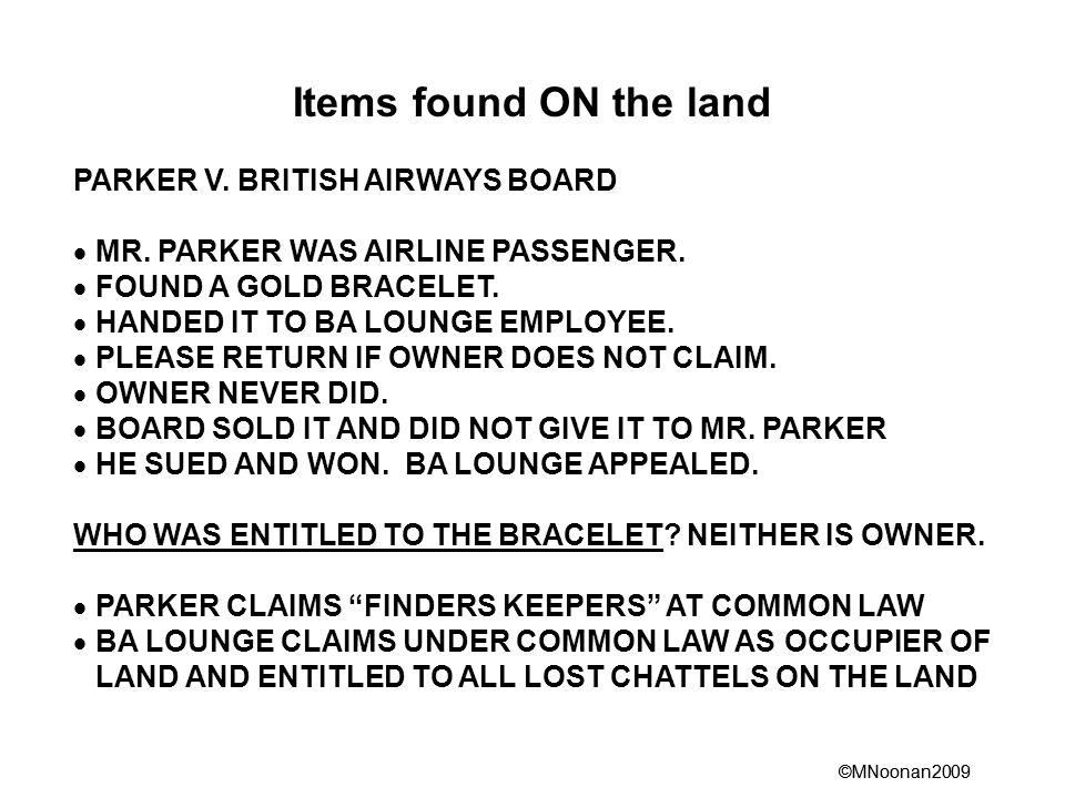 ©MNoonan2009 Items found ON the land PARKER V. BRITISH AIRWAYS BOARD  MR.